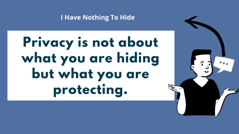 I Have Nothing To Hide in Regards to Privacy